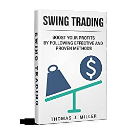 Swing Trading: Boost your profits by  following effective and proven methods by [Miller, Thomas J.]