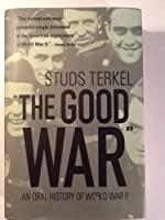 The Good War - An Oral History of World War II [並行輸入品]