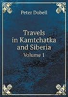 Travels in Kamtchatka and Siberia Volume 1