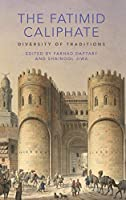 The Fatimid Caliphate: Diversity of Traditions (Institute of Ismaili Studies Ismaili Heritage)
