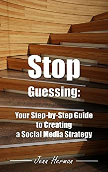 Stop Guessing: Your Step-by-Step Guide to Creating a Social Media Strategy by [Herman, Jenn]