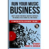 Run Your Music Business: How to License Your Music, Negotiate Contracts, Pay Business Taxes & Work Full-time in Music (Music
