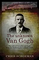 The Unknown Van Gogh: The Life of Cornelis Van Gogh, From the Netherlands to South Africa