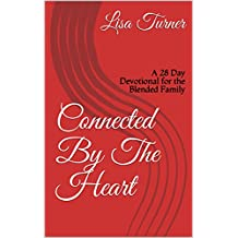 Connected By The Heart: A 28 Day Devotional for the Blended Family (English Edition)