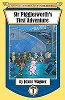 Sir Pigglesworth's First Adventure (Sir Pigglesworth Adventure)
