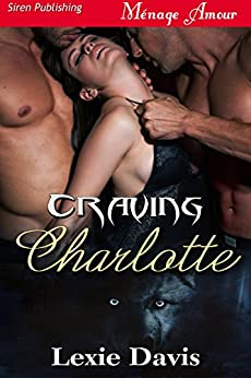 Craving Charlotte (Siren Publishing Menage Amour) by [Davis, Lexie]