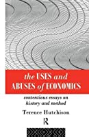 The Uses and Abuses of Economics: Contentious Essays on History and Method