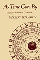 As Time Goes By: Tense and Universal Grammar (A Bradford Book)