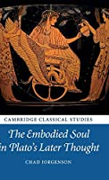 The Embodied Soul in Plato's Later Thought (Cambridge Classical Studies)