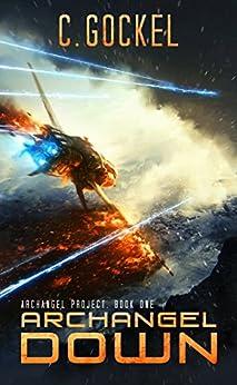 Archangel Down: Archangel Project. Book One by [Gockel, C.]