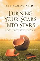 Turning Your Scars Into Stars: A Journey from Mourning to Joy