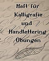 Heft fuer Kalligrafie und Handlettering Uebungen: Uebungsheft zum Ueben der schoenen alten Schriften, Handlettering und Kalligrafie