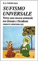 Sufismo universale. Verso una nuova armonia tra Oriente e Occidente