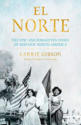 El Norte: The Epic and Forgotten Story of Hispanic North America (English Edition)