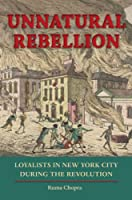 Unnatural Rebellion: Loyalists in New York City During the Revolution (Jeffersonian America)