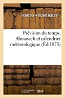 Prévision Du Temps. Almanach Et Calendrier Météorologique 1873 (Sciences)
