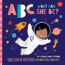 ABC What Can She Be? (ABC for Me): Girls can be anything they want to be, from A to Z