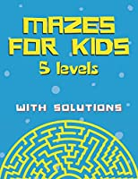 Mazes for kids with solutions (5 levels): Maze Activity Book for Kids (Maze Books for Kids)