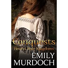 Conquests: Hearts Rule Kingdoms (Conquered Hearts Book 1)