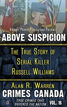 Above Suspicion: The True Story of Serial Killer Russell Williams (Crimes Canada: True Crimes That Shocked the Nation Book 16) by [Warren, Alan R., Parker, RJ]