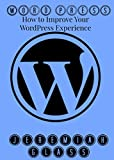 WordPress: How to improve your WordPress experience (English Edition)