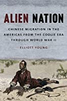 Alien Nation: Chinese Migration in the Americas from the Coolie Era through World War II (The David J. Weber Series in the New Borderlands History) by Elliott Young(2014-11-03)