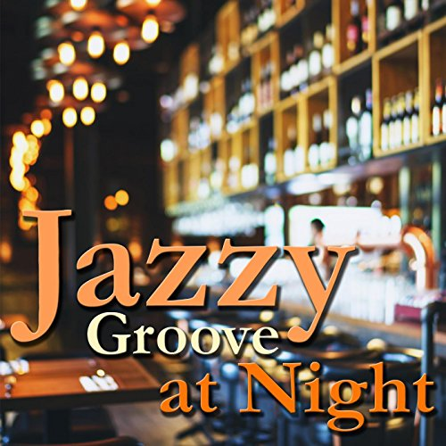 Jazzy Groove at Night ~ じっくり味わ...