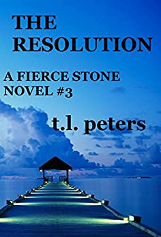 The Resolution, A Fierce Stone Novel #3 (The Fierce Stone Novels) by [Peters, T.L.]