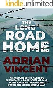 The Long Road Home: An account of the author's experiences as a prisoner-of-war in the hands of the Germans during the Second World War (English Edition)