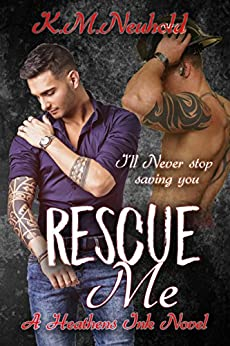 Rescue Me (Heathens Ink Book 1) by [Neuhold, K.M.]