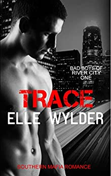 Trace: A Southern Mafia Romance (Bad Boys of River City Book 1) by [Wylder, Elle, Hunt, Loribelle]