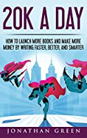 20k a Day: How to Launch More Books and Make More Money by Writing Faster, Better and Smarter (Serve No Master)