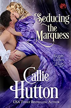 Seducing the Marquess (Lords & Ladies in Love) by [Hutton, Callie]