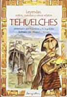 Leyendas, mitos, cuentos y otros relatos tehuelches / Legends, Myths, Stories and Other Tehuelches