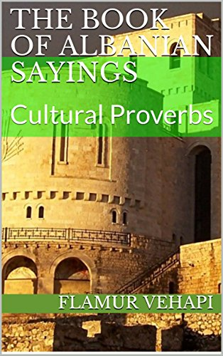 The Book of Albanian Sayings: Cultural Proverbs (English Edition)