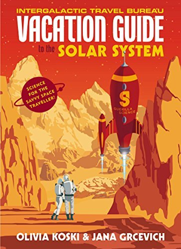 The Vacation Guide to the Solar System: Science for the Savvy Space Traveller