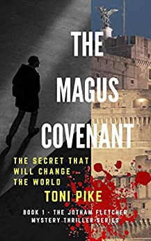 The Magus Covenant: The secret that will change the world (The Jotham Fletcher Mystery Thriller Series Book 1) by [Pike, Toni]