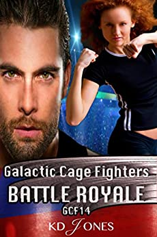 Battle Royale: Galactic Cage Fighters (Galactic Cage Fighter Series Book 14) by [Jones, KD]