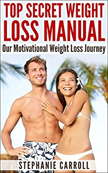 Weight Loss Motivation Secrets: Top Secret Weight Loss Manual by [Carroll, Stephanie, Carroll, Steven]
