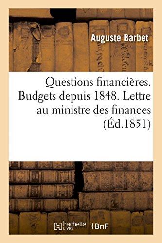 Questions financières. Budgets depuis 1848 résumés dans le budget de 1857: Lettre à M. Fould, ministre des finances