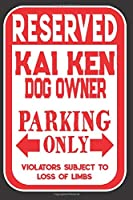 Reserved Kai Ken Dog Owner Parking Only. Violators Subject To Loss Of Limbs: Blank Lined Notebook To Write In | Funny Gift For Kai Ken Dog Lovers