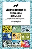 Bohemian Shepherd 20 Milestone Challenges Bohemian Shepherd Memorable Moments.Includes Milestones for Memories, Gifts, Grooming, Socialization & Training Volume 2