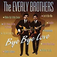 Bye Bye Love by Everly Brothers