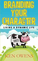 Branding Your Character: Living a Dynamic Life