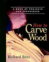 How to Carve Wood: A Book of Projects and Techniques (Fine Woodworking Book)