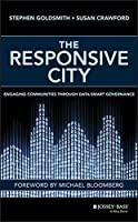 The Responsive City: Engaging Communities Through Data-Smart Governance by Stephen Goldsmith Susan Crawford(2014-08-25)