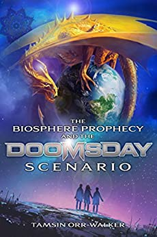 The Biosphere Prophecy and the Doomsday Scenario by [Orr-Walker, Tamsin]