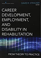 Career Development, Employment, and Disability in Rehabilitation: From Theory to Practice