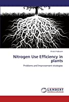 Nitrogen Use Efficiency in plants: Problems and Improvement strategies【洋書】 [並行輸入品]