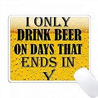 私はYで終わる日にビールを飲むだけです。 PC Mouse Pad パソコン マウスパッド